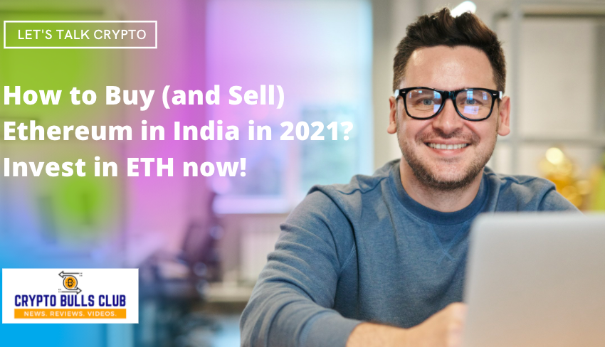 How to buy (and sell) Ethereum in India in 2021? Invest in ETH now!