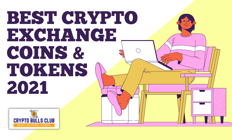 Best Crypto Exchange Coins & Tokens to buy in 2021