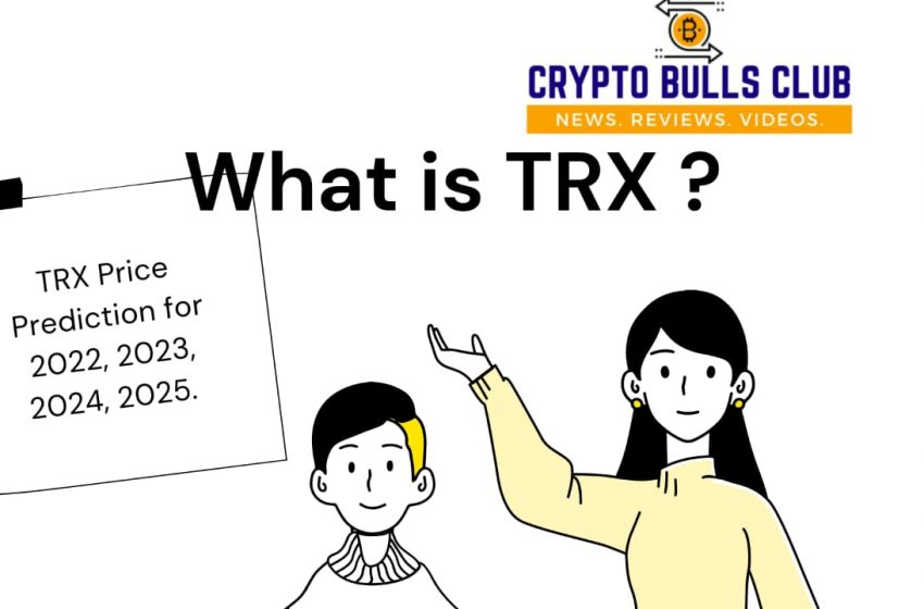 What is Tron? TRX Price prediction 2021 to 2025 & Analysis