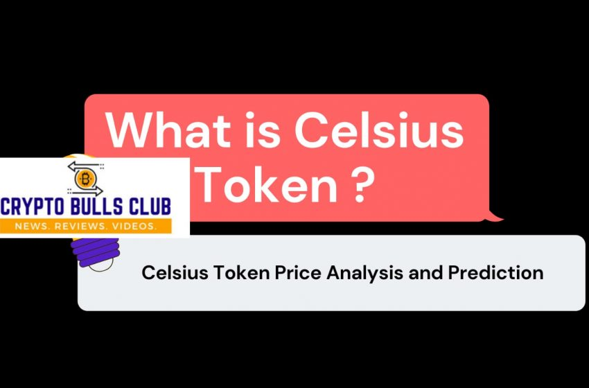 What is Celsius Newtork? CEL Price Prediction and Analysis