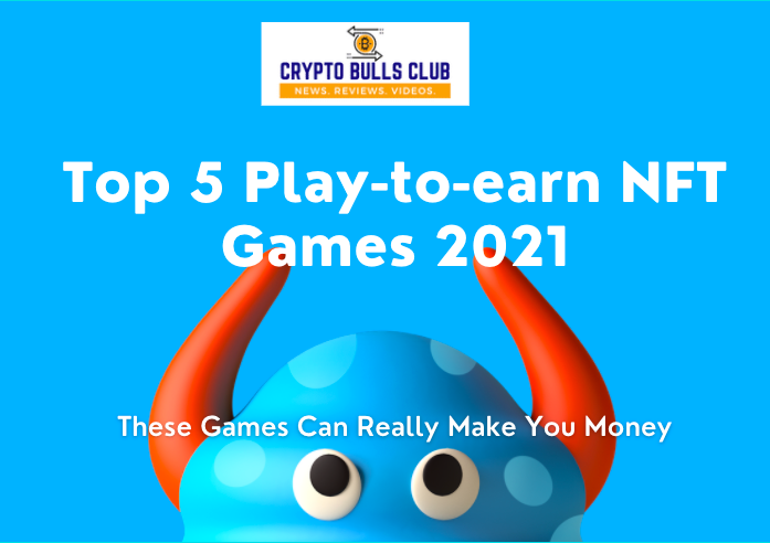 Top 5 Play-to-earn NFT Games 2021