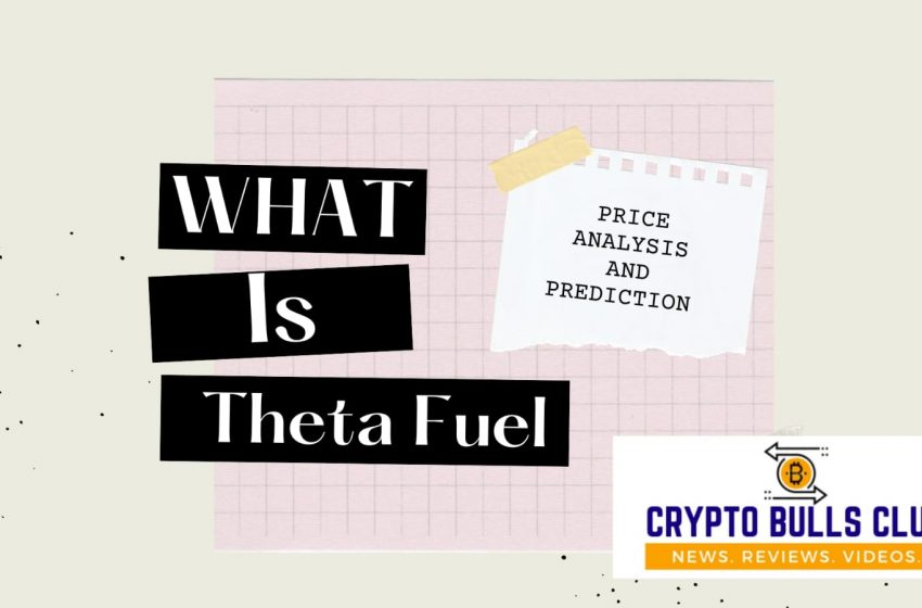 What is Theta Fuel? TFuel Price Prediction 2021 to 2025