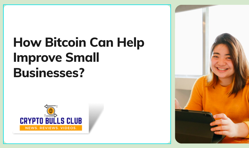 How Bitcoin Can Help Improve Small Businesses?